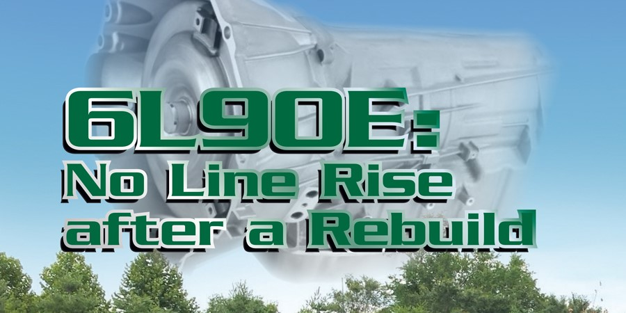 Gears Magazine | UPDATE: 6L90E: No Line Rise after a Rebuild