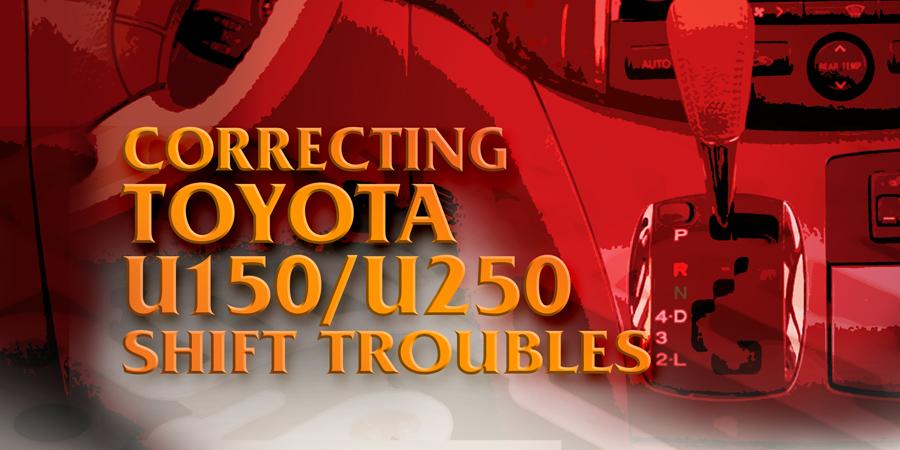 Gears Magazine | Correcting Toyota U150/U250 Shift Troubles