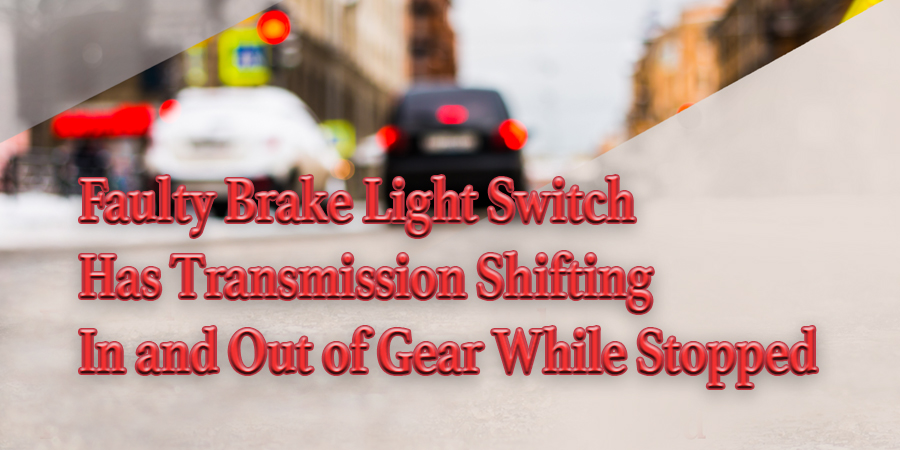 Gears Magazine | Faulty Brake Light Switch Has Transmission
