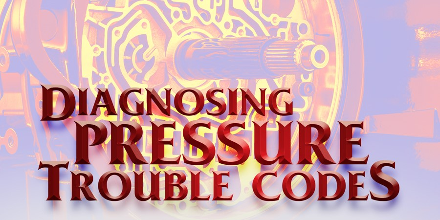 Gears Magazine | Diagnosing Pressure Trouble Codes on