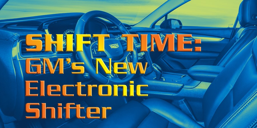 Gears Magazine | Shift Time: GM's New Electronic Shifter