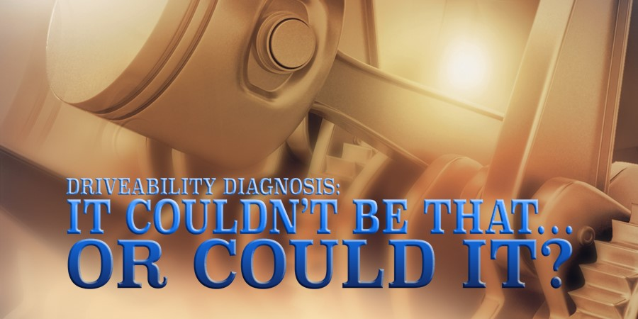 Gears Magazine   Driveability Diagnosis: It Couldn't Be That