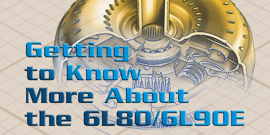 Gears Magazine | Getting to Know More About the 6L80/6L90E