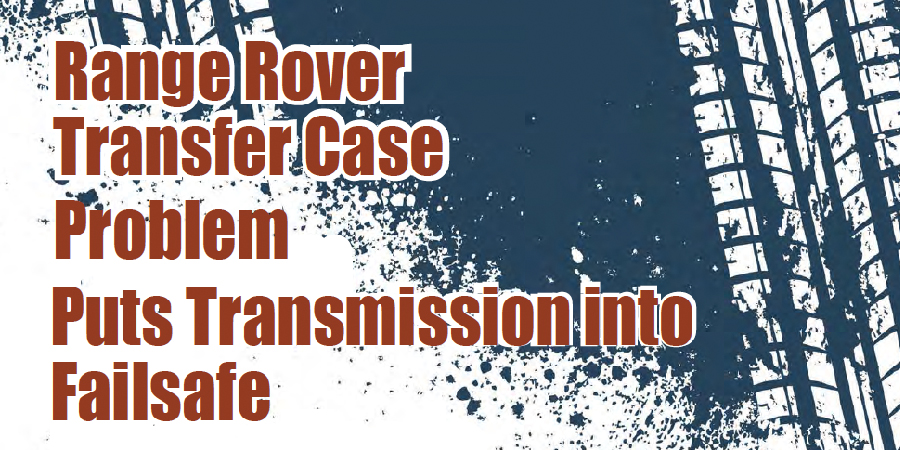 Gears Magazine | Range Rover Transfer Case Problem Puts