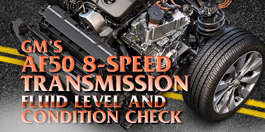 Gears Magazine | GM's AF50 8-Speed Transmission Fluid Level