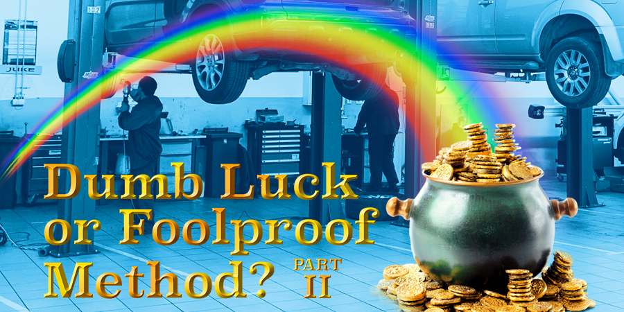 Dumb Luck or Foolproof Method? Part II