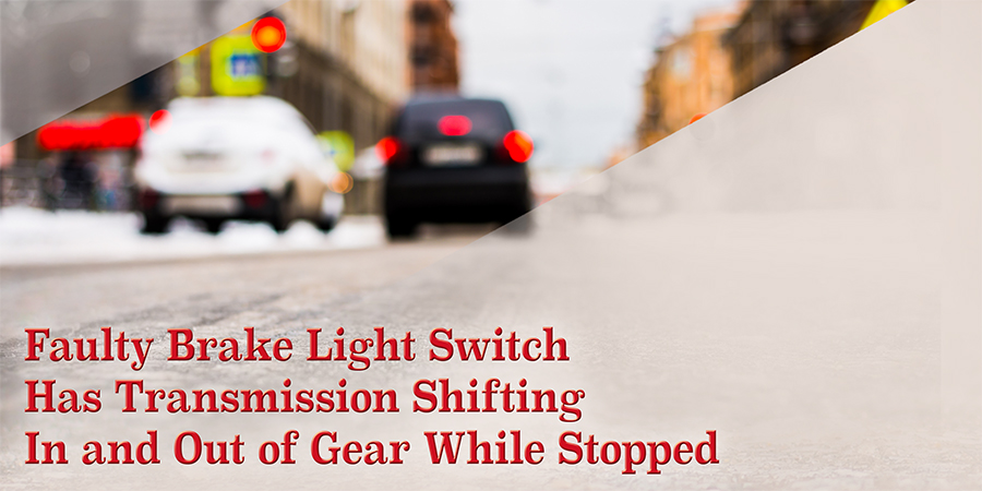 Faulty Brake Light Switch Has Transmission Shifting In and Out of Gear While Stopped